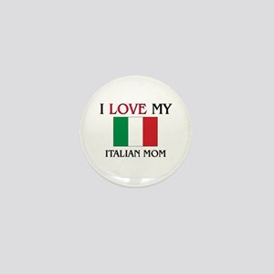I Love My Italian Mom Mini Button