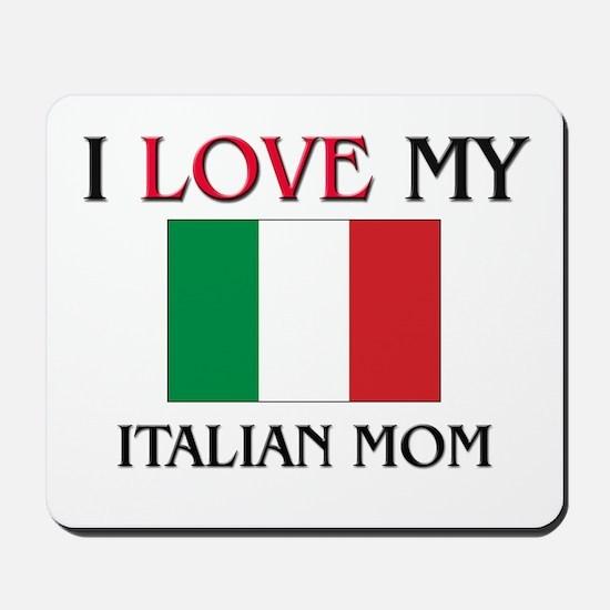 I Love My Italian Mom Mousepad