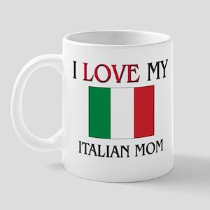 I Love My Italian Mom Mug