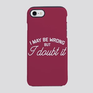 I May Be Wrong iPhone 8/7 Tough Case