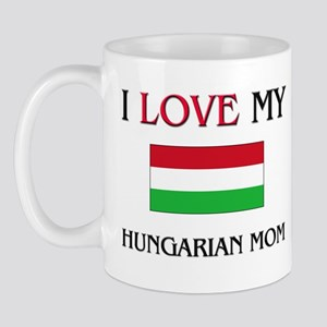 I Love My Hungarian Mom Mug