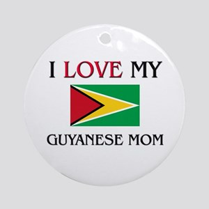 I Love My Guyanese Mom Ornament (Round)