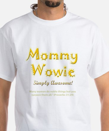 Mommy Wowie Mother's Day Gift White T-Shirt