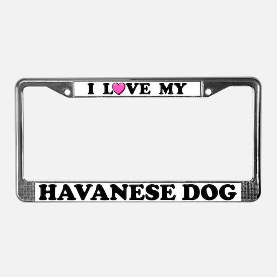 I Love My Havanese Dog License Plate Frame