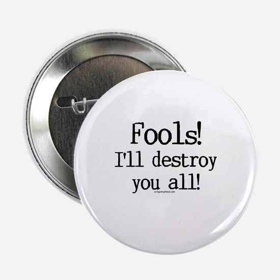 "Fools! I'll destroy you all. 2.25"" Button"