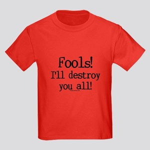 Fools! I'll destroy you all. Kids Dark T-Shirt