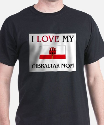 I Love My Gibraltar Mom T-Shirt