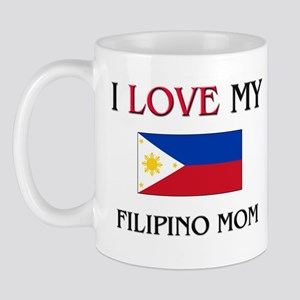 I Love My Filipino Mom Mug