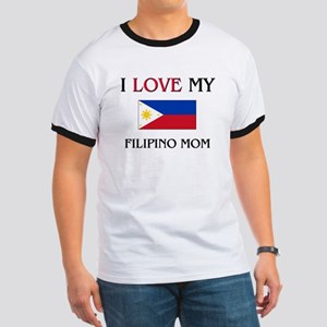 I Love My Filipino Mom Ringer T