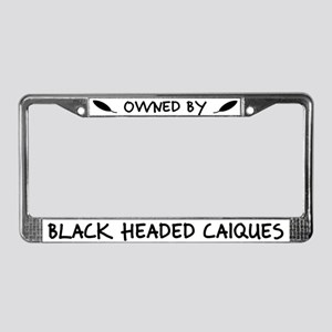 Owned by Black Headed Caiques License Plate Frame