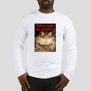 Raise toads Long Sleeve T-Shirt