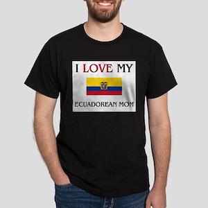 I Love My Ecuadorean Mom Dark T-Shirt