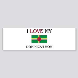 I Love My Dominican Mom Bumper Sticker
