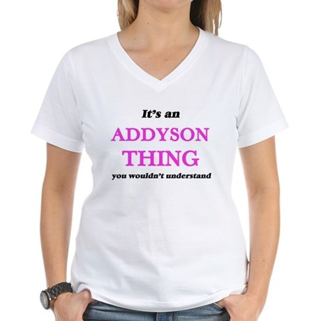 It's an Addyson thing, you wouldn' T-Shirt