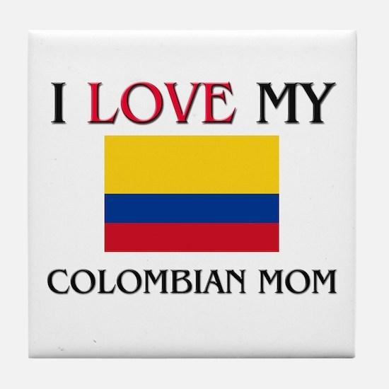 I Love My Colombian Mom Tile Coaster
