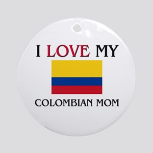 I Love My Colombian Mom Ornament (Round)