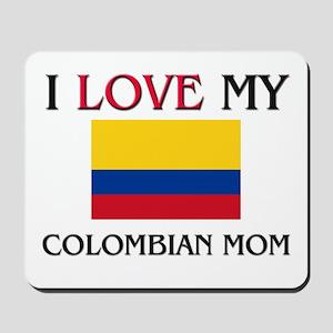 I Love My Colombian Mom Mousepad
