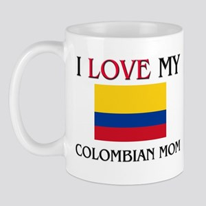 I Love My Colombian Mom Mug