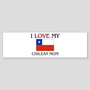 I Love My Chilean Mom Bumper Sticker