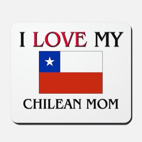 I Love My Chilean Mom Mousepad