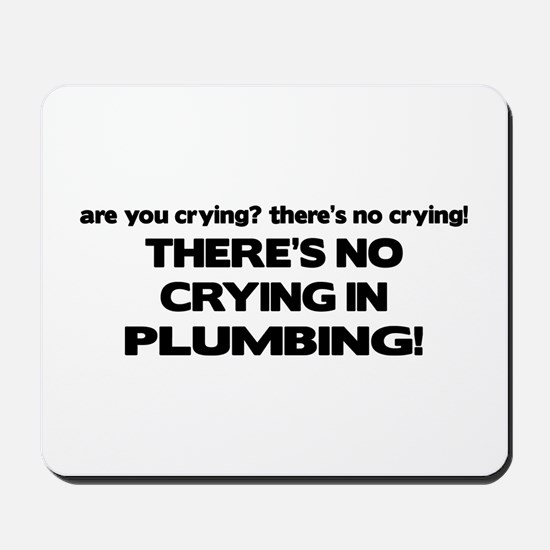 There's No Crying Plumbing Mousepad