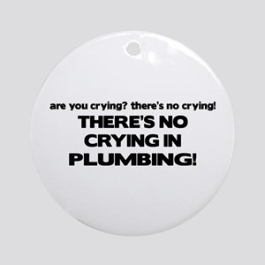 There's No Crying Plumbing Ornament (Round)