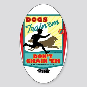 Dogs: Train 'em, Don't Chain Oval Sticker