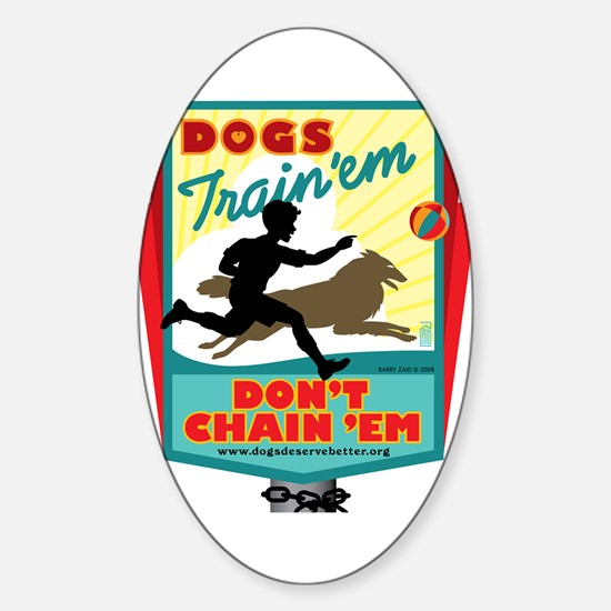 Dogs: Train 'em, Don't Chain Oval Decal