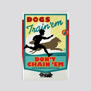 Dogs: Train 'em, Don't Chain Rectangle Magnet