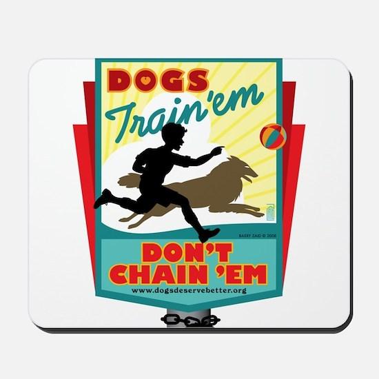 Dogs: Train 'em, Don't Chain Mousepad