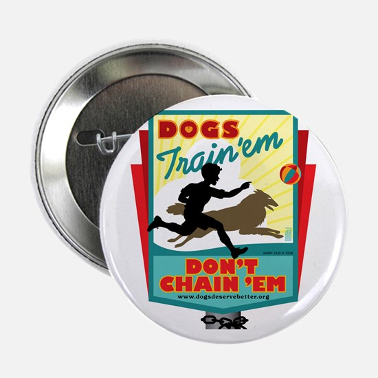 "Dogs: Train 'em, Don't Chain 2.25"" Button"