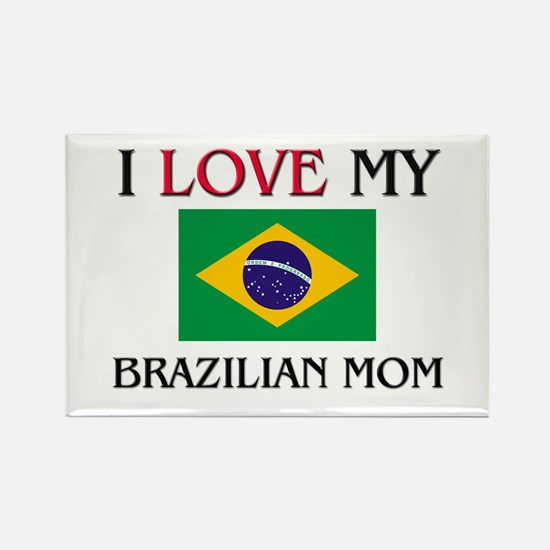 I Love My Brazilian Mom Rectangle Magnet