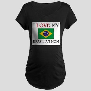 I Love My Brazilian Mom Maternity Dark T-Shirt