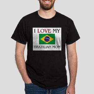 I Love My Brazilian Mom Dark T-Shirt