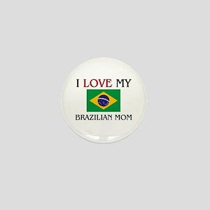 I Love My Brazilian Mom Mini Button
