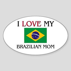 I Love My Brazilian Mom Oval Sticker