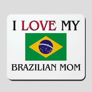 I Love My Brazilian Mom Mousepad