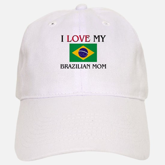 I Love My Brazilian Mom Baseball Baseball Cap