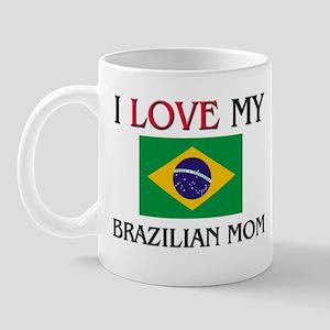 I Love My Brazilian Mom Mug