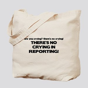 There's No Crying Reporting Tote Bag