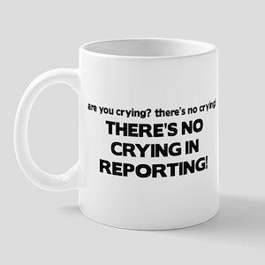 There's No Crying Reporting Mug