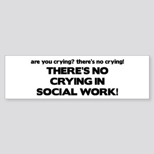 There's No Crying in Social Work Bumper Sticker