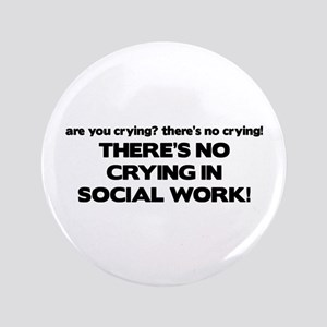 """There's No Crying in Social Work 3.5"""" Button"""