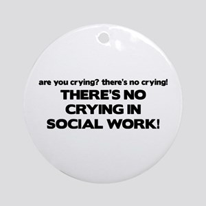 There's No Crying in Social Work Ornament (Round)