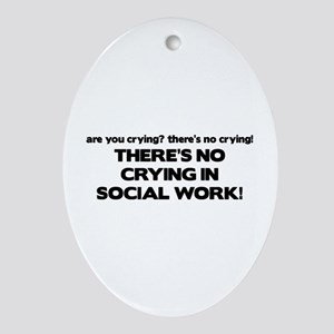 There's No Crying in Social Work Oval Ornament