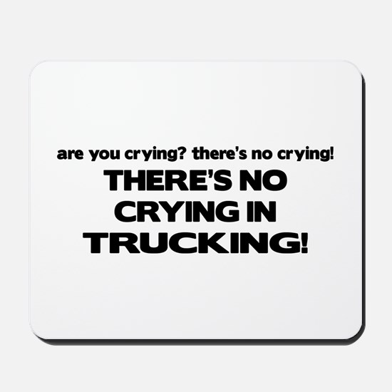 There's No Crying Trucking Mousepad