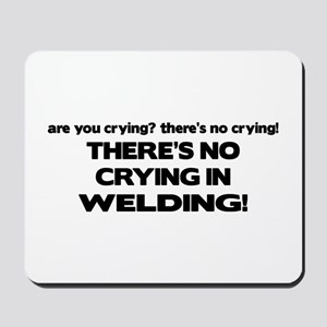 There's No Crying Welding Mousepad