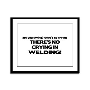 There's No Crying Welding Framed Panel Print