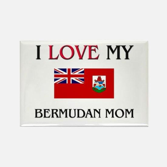 I Love My Bermudan Mom Rectangle Magnet