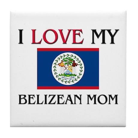 I Love My Belizean Mom Tile Coaster